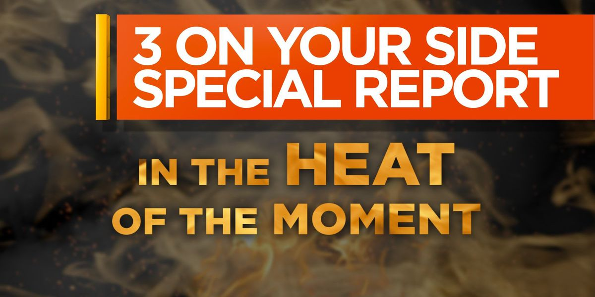 3 On Your Side Special Report: In the Heat of the Moment