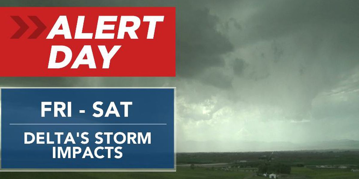 First Alert Forecast: Delta impacts likely Friday, Saturday